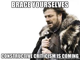 Brace yourselves Constructive criticism is coming - Brace yourself ... via Relatably.com