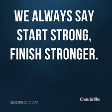 Finish Strong Quotes Impressive Chris Griffin Quotes QuoteHD