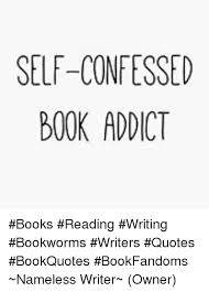 Writers Quotes SELFCONFESSED BOOK ADDICT Books Reading Writing Bookworms 68