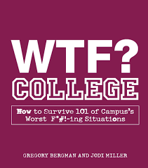 wtf college how to survive 101 of campus s worst f ing college how to survive 101 of campus s worst f ing situations gregory bergman 9781440500350 amazon com books