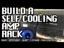 how to build a cool amp rack easy temperature monitor 3 stage how to build a cool amp rack easy temperature monitor 3 stage fan cooled