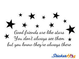 Quotes About Good Friendship Good Friends Are Like Stars Vinyl Wall Decal Graphic Quote for Home 100