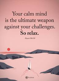 Quotes Your Calm Mind Is The Ultimate Weapon Against Your Challenges Beauteous Calm Quotes