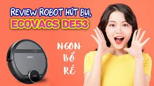 Review trên tay Robot hút bụi - lau nhà Ecovacs Deebot DE53 (Deebot 901)