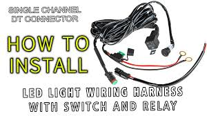 led light wiring harness with switch and relay single channel dt connector you