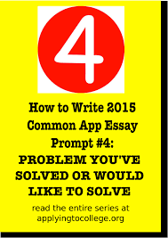 Common Essay Topics How To Write 2015 Common App Essay 4 Problem Youve Solved Or