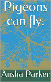 Amazon.com: Pigeons can fly. eBook: Parker, Aiisha: Kindle Store