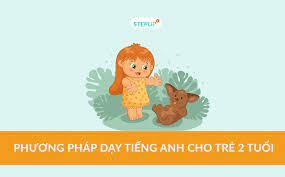 Phương pháp dạy tiếng Anh cho trẻ 2 tuổi - Siêu Sao Tiếng Anh
