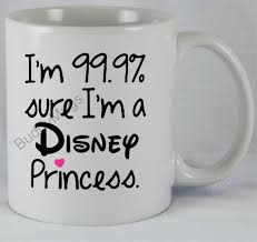 Funny Tea New 99 Percent Disney Princess Quote Coffee Tea Mug Cup