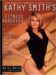 Kathy Smith's Fitness Makeover: A 10-Week Guide to Exercise and Nutrition  That Will Change Your Life: Smith, Kathy, Schlosberg, Suzanne:  9780446670494: Amazon.com: Books