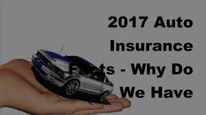 2017 auto insurance facts why do we have mandatory auto insurance