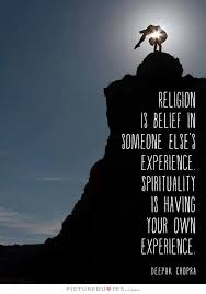 Spirituality Quotes Extraordinary Religion Is Belief In Someone Else's Experience Spirituality Is