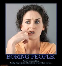 boring people. tags: weird boring people different 0