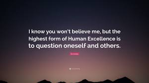 Socrates Quote I Know You Wont Believe Me But The Highest Form