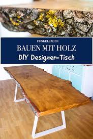 Anleitung Designer Tisch Mit Massiver Tischplatte Selber Bauen Diy