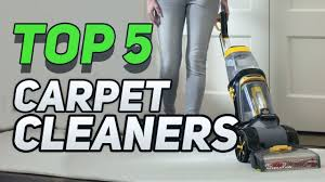 top 5 best carpet cleaners you can in 2019