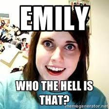 emily Who the hell is that? - overly jealous girlfriend | Meme ... via Relatably.com