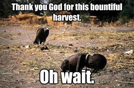 Thank you God for this bountiful harvest. Oh wait. - African Child ... via Relatably.com