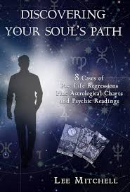 Discovering Your Souls Path 8 Cases Of Past Life Regression Plus Astrological Charts And Psychic Readings