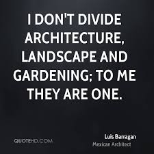 Landscape Quotes Fascinating Luis Barragan Gardening Quotes QuoteHD