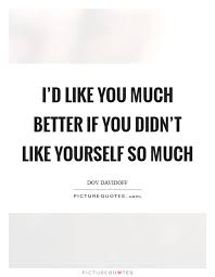 Like Yourself Quotes Best of Like Yourself Quotes Sayings Like Yourself Picture Quotes