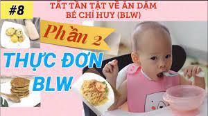 8 THỰC ĐƠN BLW (PHẦN 2), thực đơn ăn dặm bé tự chỉ huy, Me Bong Family -  YouTube