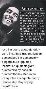 Bob Marley Love Quotes Awesome Bob Marley If She's Amazing She Won't Be Easy If She's Easy She Won