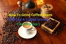 Ways to grind beans by hand now, if you don't have a blender of a food processor, grinding coffee beans by hand is the way to go. How To Grind Coffee Beans Without A Coffee Grinder 8 Alternative Ways We Talk About Coffee Equipment S