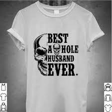 Skull Best As Hole Husband Ever shirt, Hoodie, Sweater, Ladie Tee, Vneck