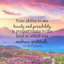 See The Beauty Quotes Best of Your Ability To See Beauty And Possibility Is Proportionate To The