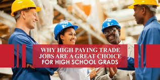 High Paying Trade Jobs Are A Great Choice For High School