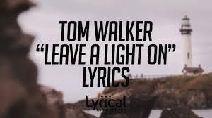 Light On Lyrics Tom Walker Leave A Light On Lyrics