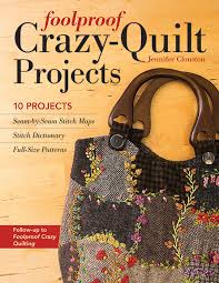 Crazy-Quilt Projects: 10 Projects, Seam-by-Seam Stitch Maps ... & Foolproof Crazy-Quilt Projects: 10 Projects, Seam-by-Seam Stitch Maps,  Stitch Dictionary, Full-Size Patterns by Jennifer Clouston Adamdwight.com