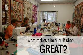 What Makes a Local Quilt Shop Great? - whileshenaps.com & LOCAL QUILT SHOP Adamdwight.com