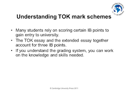 cambridge university press theory of knowledge for the ib  cambridge university press 2011 understanding tok mark schemes many students rely on scoring certain ib