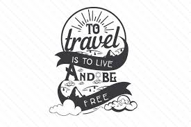 How can i transform html files into svg format? To Travel Is To Live And Be Free Svg Cut File By Creative Fabrica Crafts Creative Fabrica