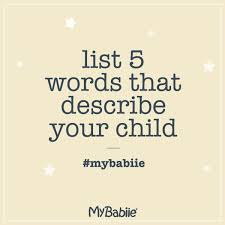five words to describe you my babiie on twitter list 5 words that describe your child