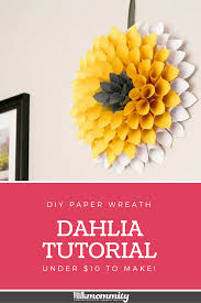 Dahlia Flower Making With Paper How To Make A Paper Wreath Dahlia Inspired Under 10 To