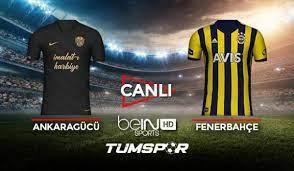 Ankaragücü Fenerbahçe maçı canlı izle! BeIN Sports Ankaragücü FB maçı canlı  skor takip - Tüm Spor Haber