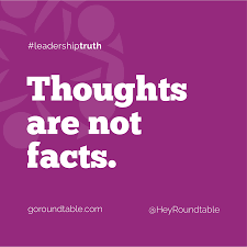 leadershiptruth thoughts are not facts