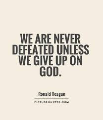 Never Give Up Christian Quotes Best Of We Are Never Defeated Unless We Give Up On God Picture Number 24