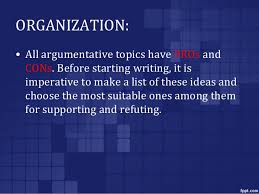 writing the argumentative essay 4 organization • all argumentative