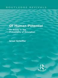 of human potential an essay in the philosophy of education by  of human potential an essay in the philosophy of education by scheffler