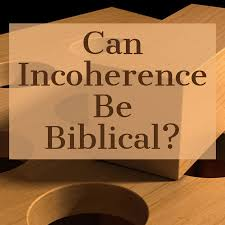 Can Incoherence Be Biblical Soteriology 101