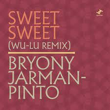 <b>Sweet Sweet</b> (Wu-Lu Remix) | Bryony Jarman-Pinto