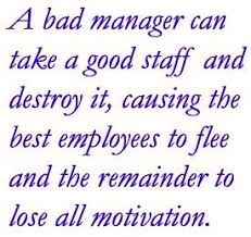 Bad Supervisors A Bad Manager Can Take A Good Staff And Destroy It Causing