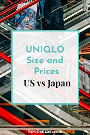 Uniqlo Au Size Chart Uniqlo Size And Price Comparison Japan Vs Us New Denizen