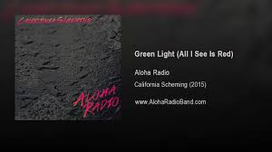 All I See Is Green Lights Aloha Radio Green Light All I See Is Red