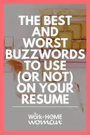 Buzz Words For Resumes The Best And Worst Buzzwords To Use Or Not On Your Resume