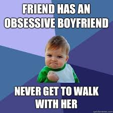 Friend has an obsessive boyfriend Never get to walk with her ... via Relatably.com